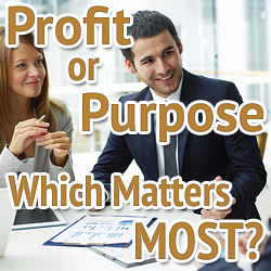 Profit or Purpose – Which Matters Most?